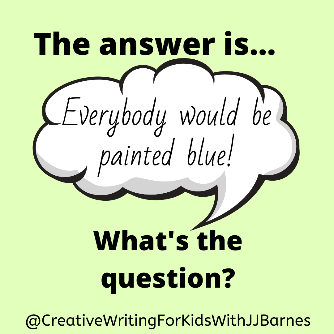 Everybody would be painted blue